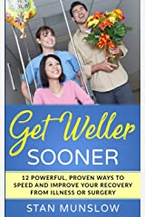 Get Weller Sooner: 12 Powerful, Proven Ways to Speed Your Recovery from Illness or Surgery Paperback