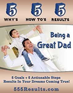 Being a Great Dad (555 Results Series Book 7)