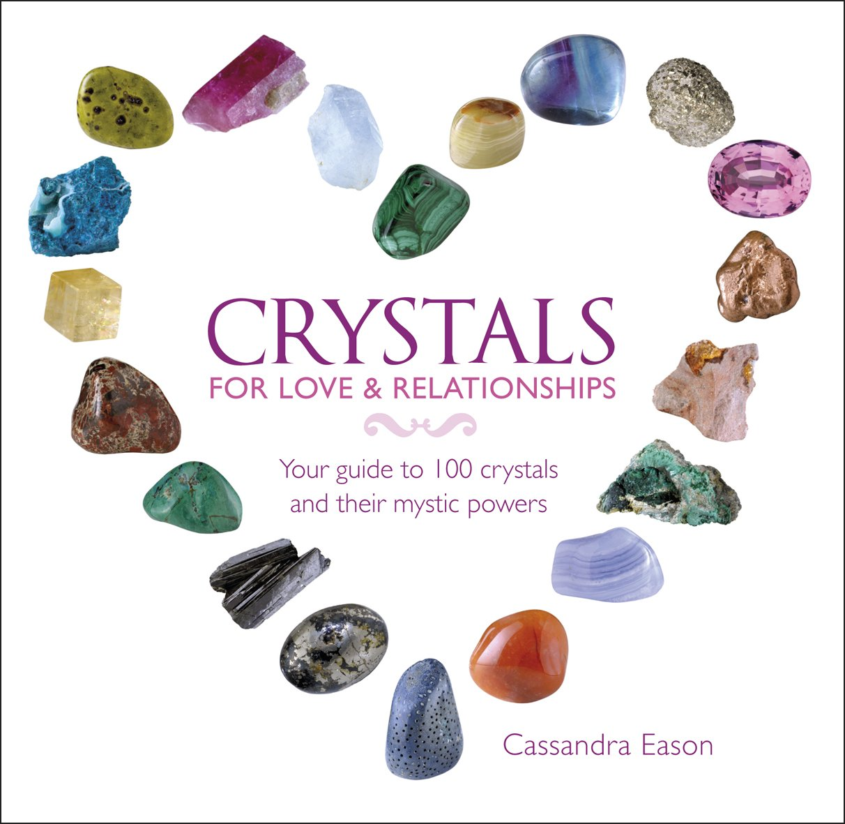 Crystals for Love & Relationships: Your Guide to 100 Crystals and Their Mystic Powers