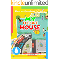 My Future House: Before Bed Children's Book- Cute story - Easy reading Illustrations -Cute Educational Adventure .