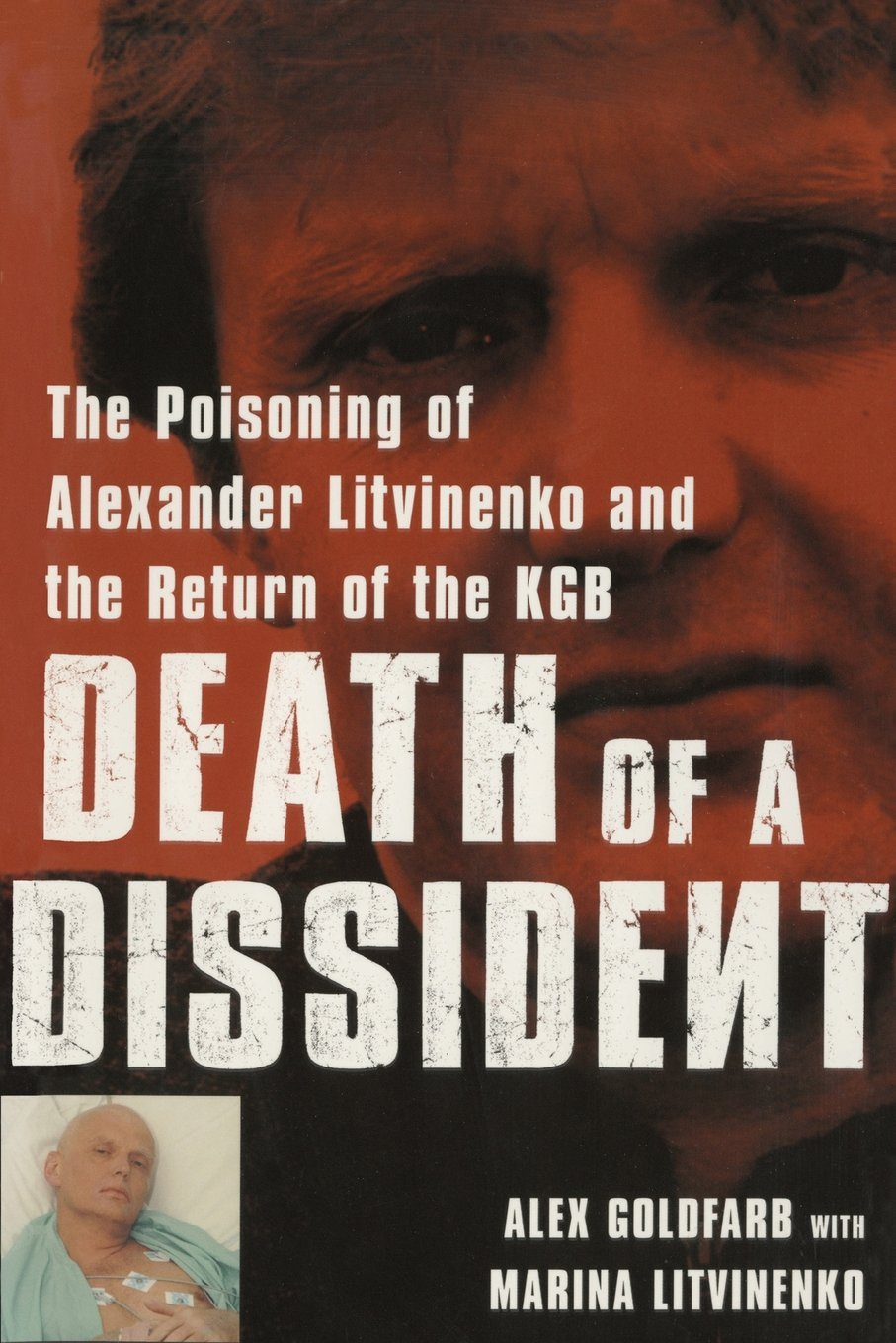 Death Of A Dissident: The Poisoning Of Alexander Litvinenko And The Return  Of The Kgb: Alex Goldfarb, Marina Litvinenko: 9781416552024: Amazon:  Books