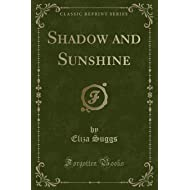 Shadow and Sunshine (Classic Reprint)