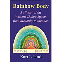 Rainbow Body: A History of the Western Chakra System from Blavatsky to Brennan (English Edition)