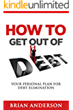How to Get Out of Debt: Your Personal Plan for Debt Elimination