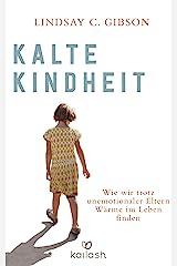 Kalte Kindheit: Wie wir trotz unemotionaler Eltern Wärme im Leben finden (German Edition) Kindle Edition