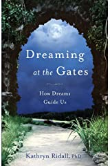 Dreaming at the Gates: How Dreams Guide Us Paperback
