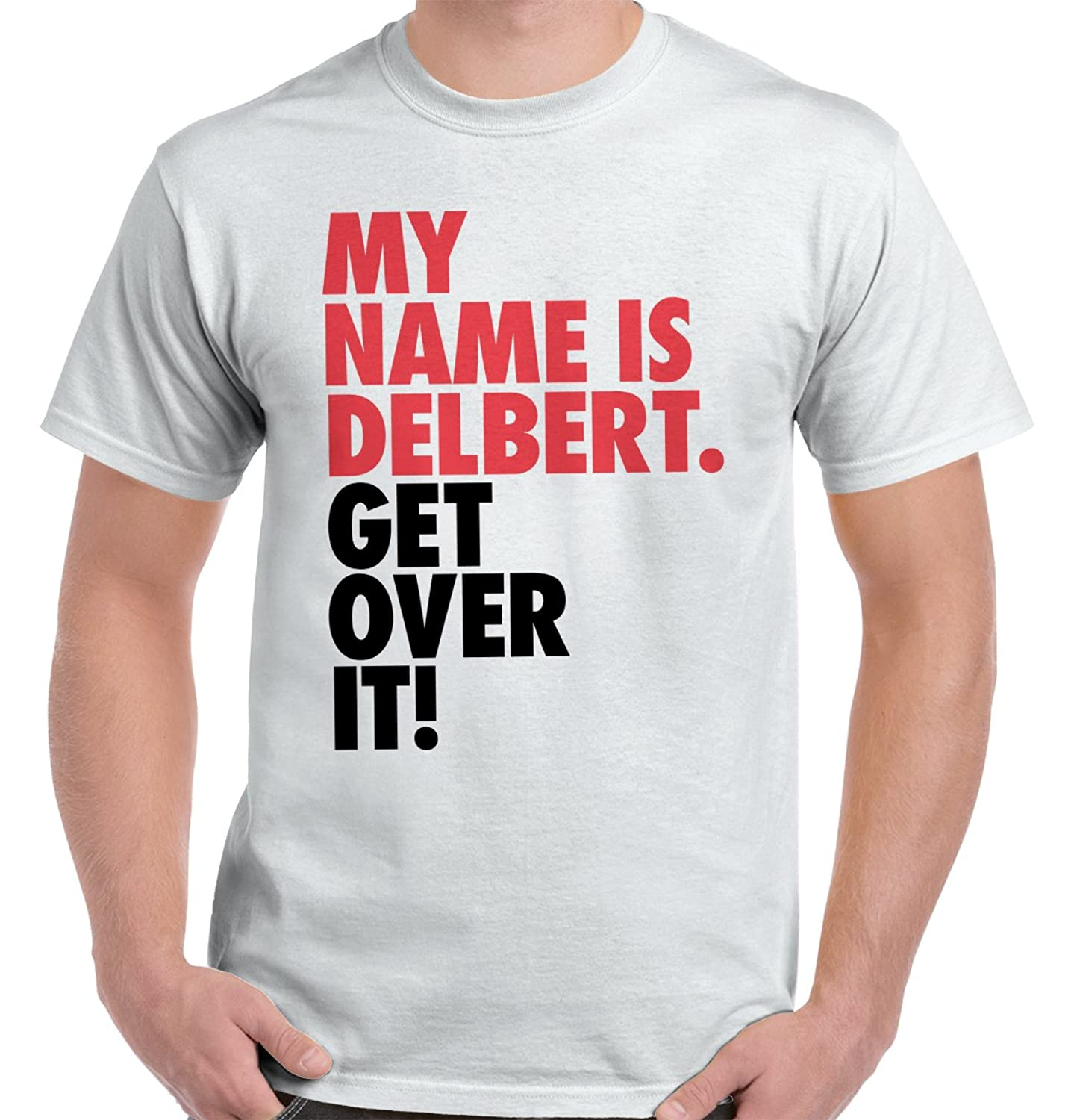 Cool My Name is DELBERT Get Over it Funny Quote Fashion T-Shirt