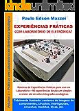 EXPERIÊNCIAS PRÁTICAS COM LABORATÓRIO DE ELETRÔNICA!: Eletrônica Analógica Básica Roteiros de experiências práticas para uso em laboratório.