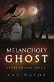 Melancholy Ghost (Spirit Chasers Book 2)
