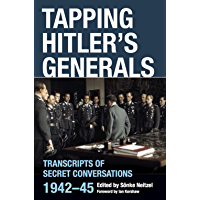 Tapping Hitler's Generals: Transcripts of Secret Conversations 1942–45
