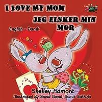 I Love My Mom Jeg elsker min mor (danish children books, danish bilingual, danish kids books) (English Danish Bilingual Collection)