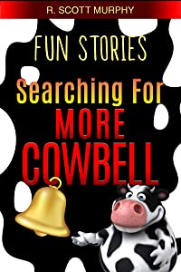 Fun Stories: Searching For More Cowbell (Humor Essays