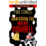 Fun Stories: Searching For More Cowbell (Humor, Comedy, Short Stories, Funny)