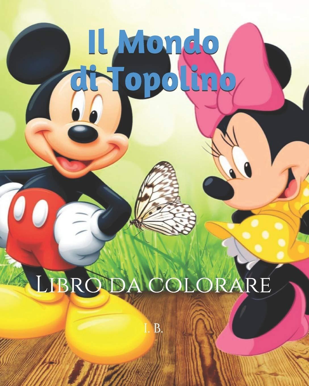 Amazon It Il Mondo Di Topolino Libro Da Colorare Topolino Da Colorare Minnie Da Colorare Libro Di Topolino B I Libri