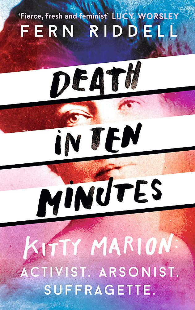 Death in Ten Minutes: The forgotten life of radical suffragette Kitty Marion:  Amazon.co.uk: Riddell, Fern: 9781473666184: Books