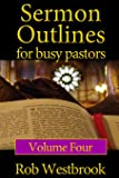 Sermon Outlines for Busy Pastors: Volume 4: 52 Complete Sermon Outlines for All Occasions