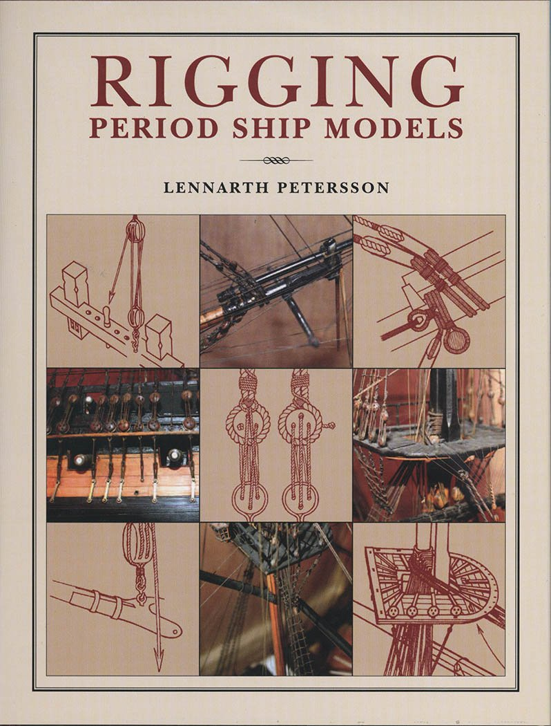 Rigging Period Ship Models: A Step-by-Step Guide to the Intracacies of Square-Rig