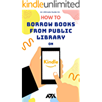 How to Borrow Books from Public Library on Kindle: A Step by Step Guide on Borrowing a Book from Public Library to Kindle App, Fire Tablet, or E-reader