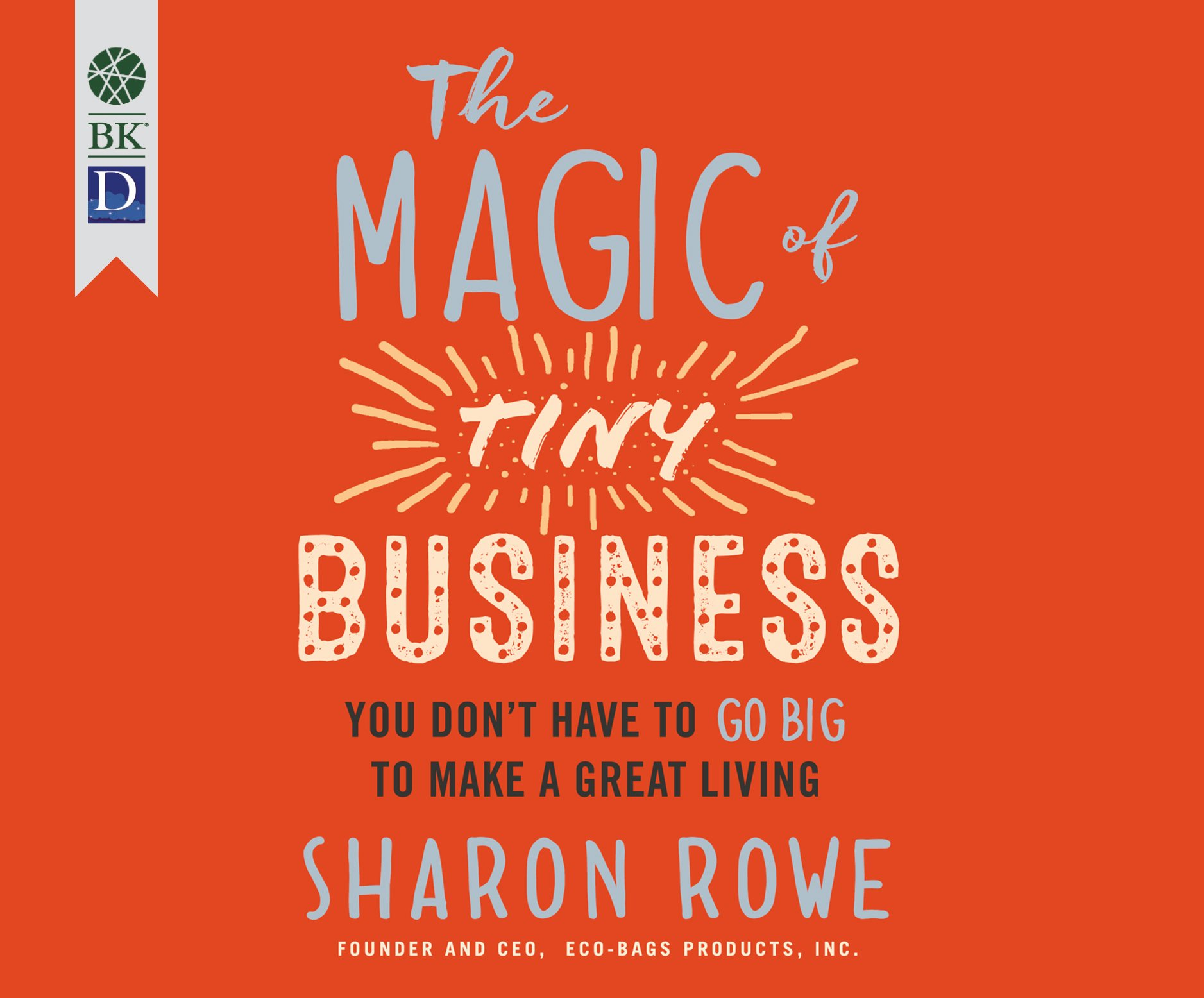 The Magic of Tiny Business: You Don't Have to Go Big to Make a Great  Living: Sharon Rowe: 9781520099316: Amazon.com: Books