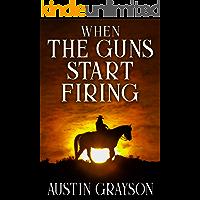 When the Guns Start Firing: A Historical Western Adventure Book