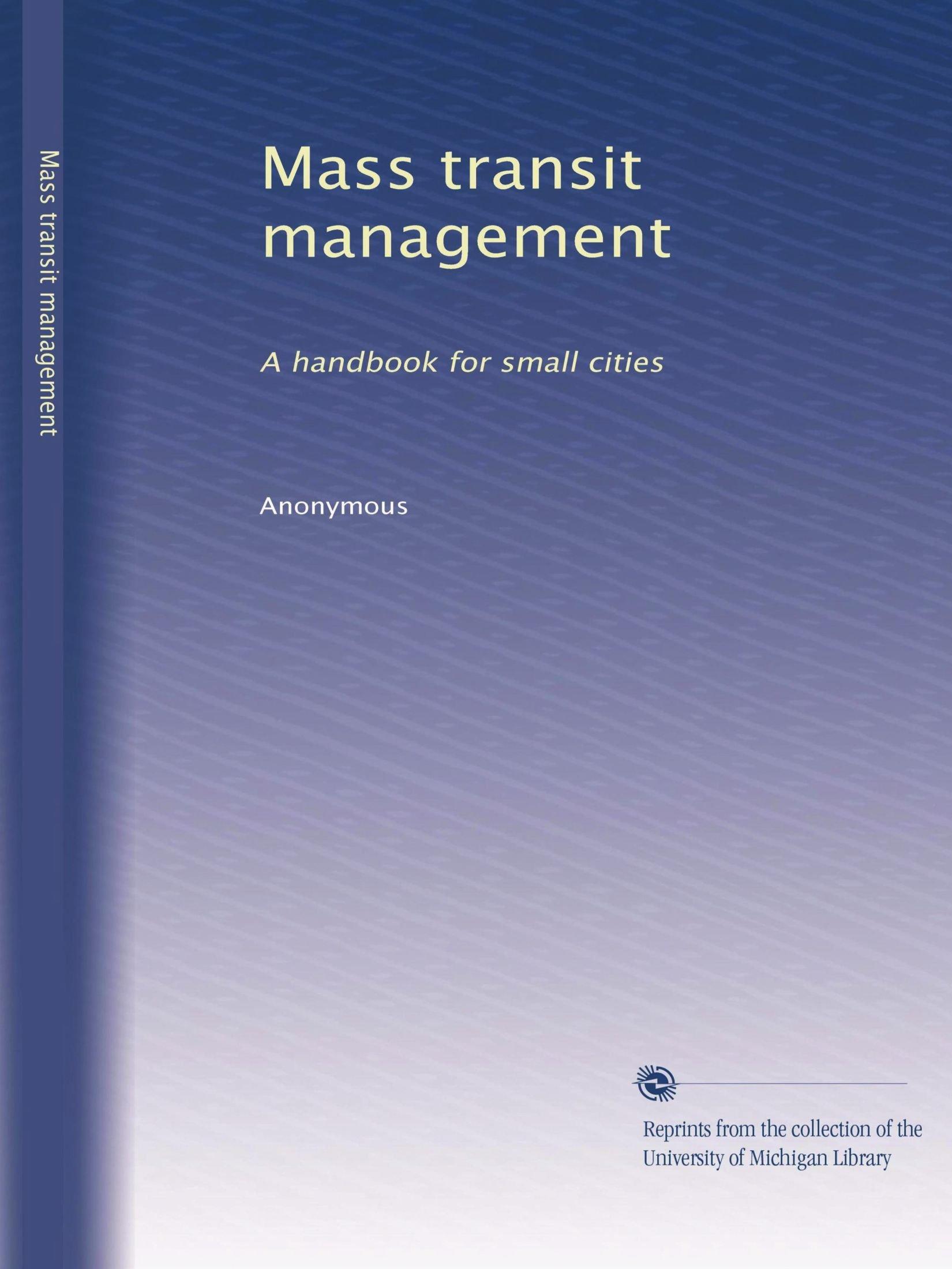 Mass transit management: A handbook for small cities (Volume 2)
