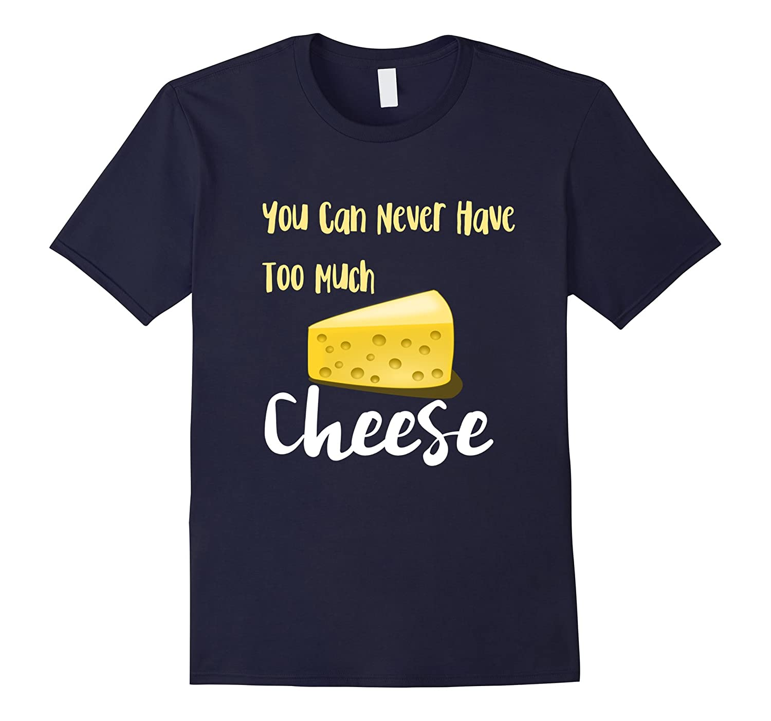You Can Never Have Too Much Cheese T-Shirt-TD