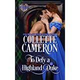 To Defy a Highland Duke: Scottish Highlander Historical Romance (Heart of a Scot Book 6)