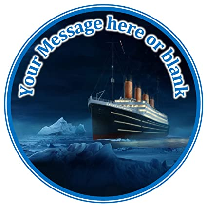 ND1 Titanic Ship Boat Birthday Personalised Round Cake Topper Approx 75 Or Smaller On Request Icing Amazoncouk Kitchen Home