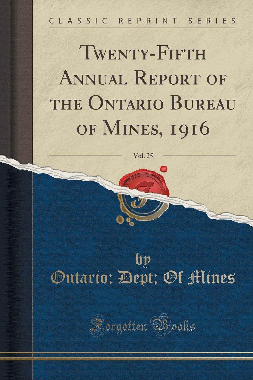 Download Twenty-Fifth Annual Report of the Ontario Bureau of Mines, 1916, Vol. 25 (Classic Reprint) PDF