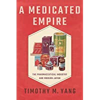 A Medicated Empire: The Pharmaceutical Industry and Modern Japan