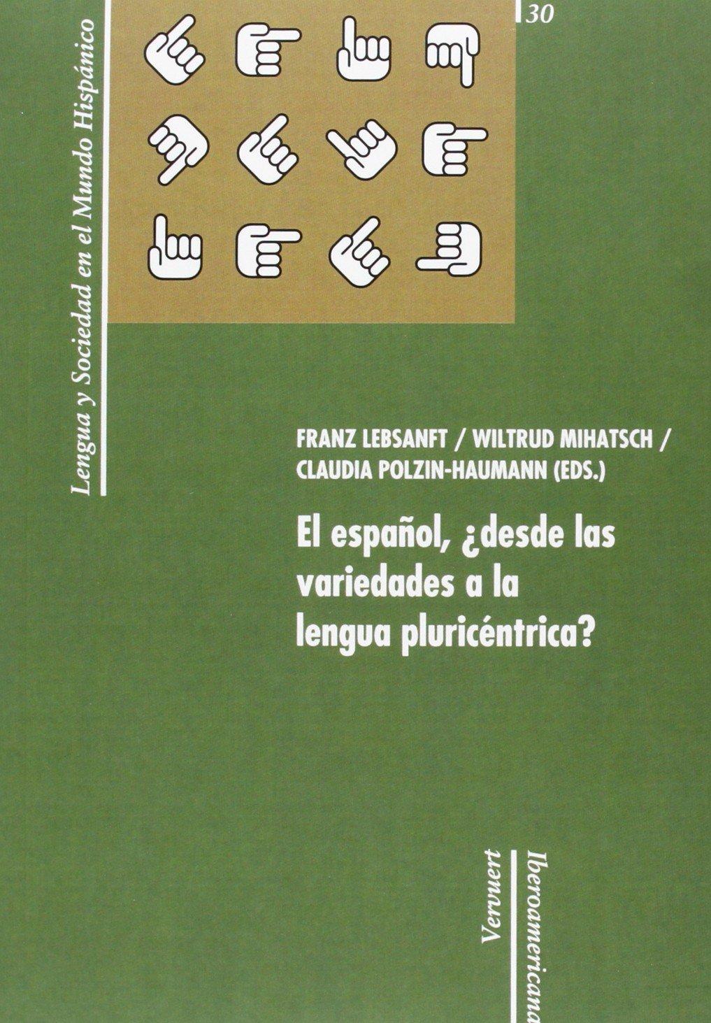 El español, ¿desde las variedades a la lengua pluricéntrica? (Spanish Edition) PDF