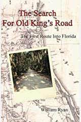The Search For Old King's Road: The First Route Into Florida (Volume 1) Paperback