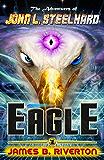 Eagle: The Adventures of John L. Steelhard - Book Three (The Adventers of John L. Steelhard 3)