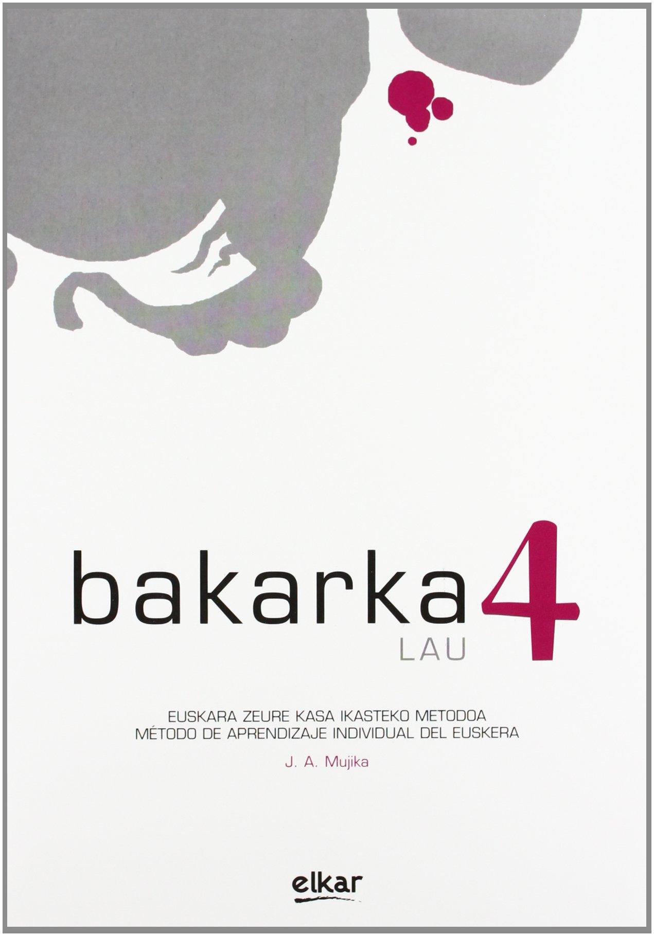 Bakarka 4 (Hizkuntza metodoak) (Euskera) Tapa blanda – 1 jun 2011 Jose Antonio Mujika Kasares Elkarlanean S.L. 849783979X