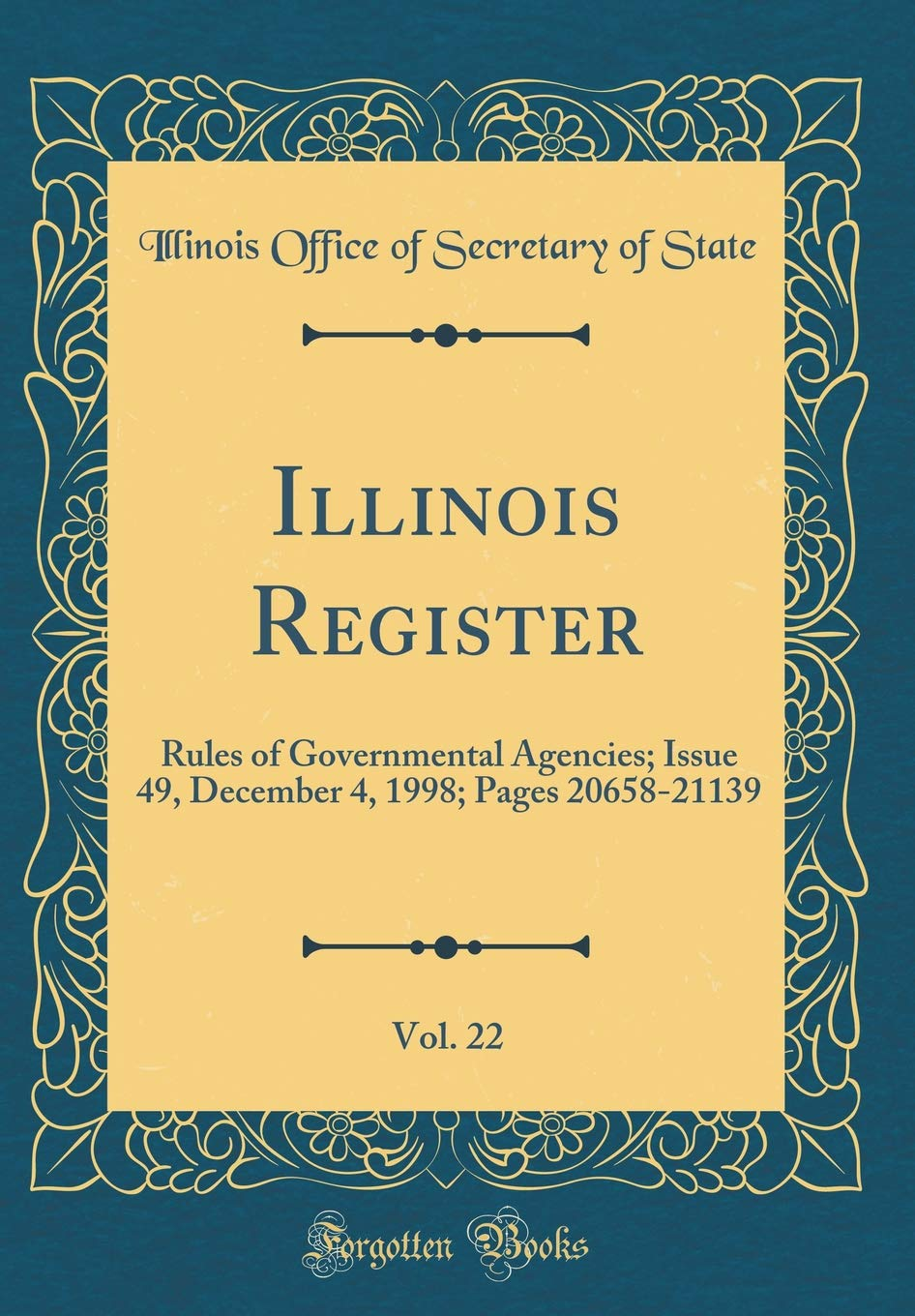 Illinois Register, Vol. 22: Rules of Governmental Agencies; Issue 49, December 4, 1998; Pages 20658-21139 (Classic Reprint) pdf epub