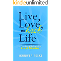 Live, Love, and Hack Life: A Fresh Look at Understanding Law of Attraction