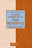 A Concise Introduction to Pure Mathematics, Third Edition (Chapman Hall/CRC Mathematics Series)