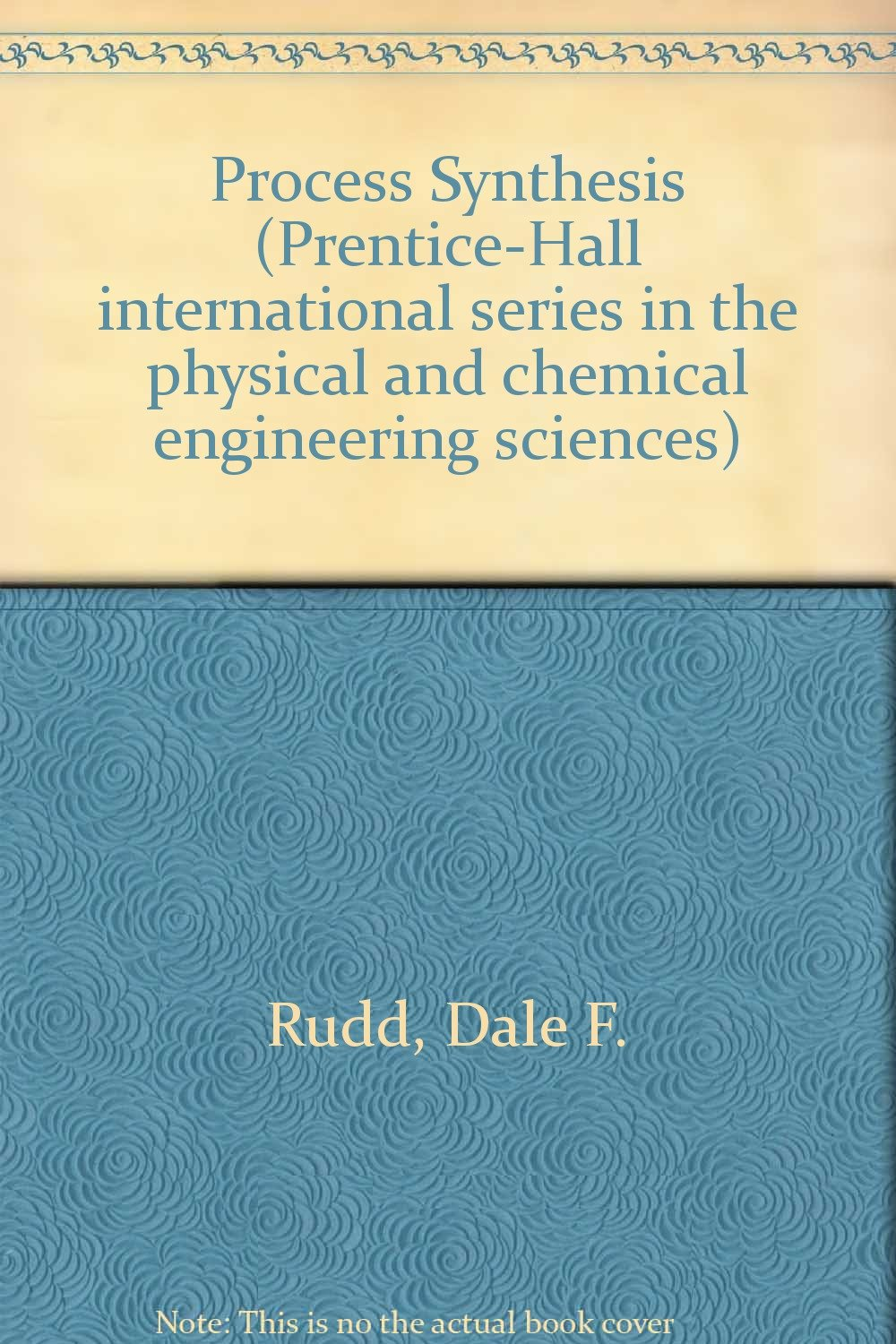 Process synthesis prentice hall international series in the physical and chemical engineering sciences dale f rudd gary j powers jeffrey j siirola