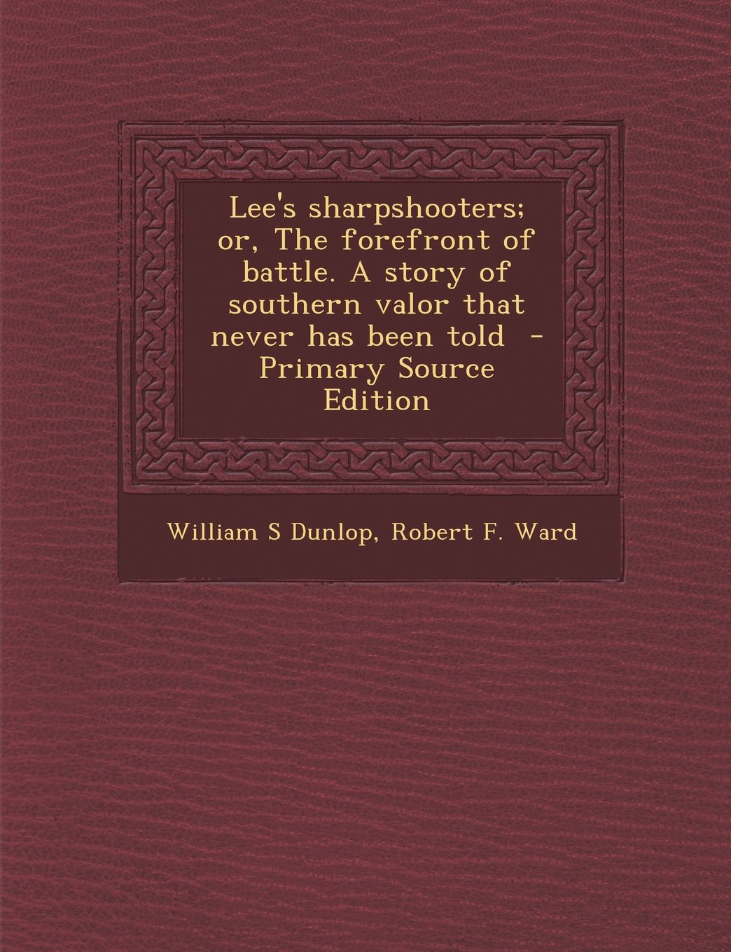 Download Lee's Sharpshooters; Or, the Forefront of Battle. a Story of Southern Valor That Never Has Been Told pdf