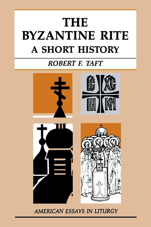 The Byzantine Rite: A Short History (American Essays in Liturgy): Robert  Taft SJ: 9780814621639: Amazon.com: Books