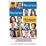 Recursos Humanos humanos; El Libro definitivo: para aquellos que desean Lograr procesos y Relaciones Laborales Estables y pos
