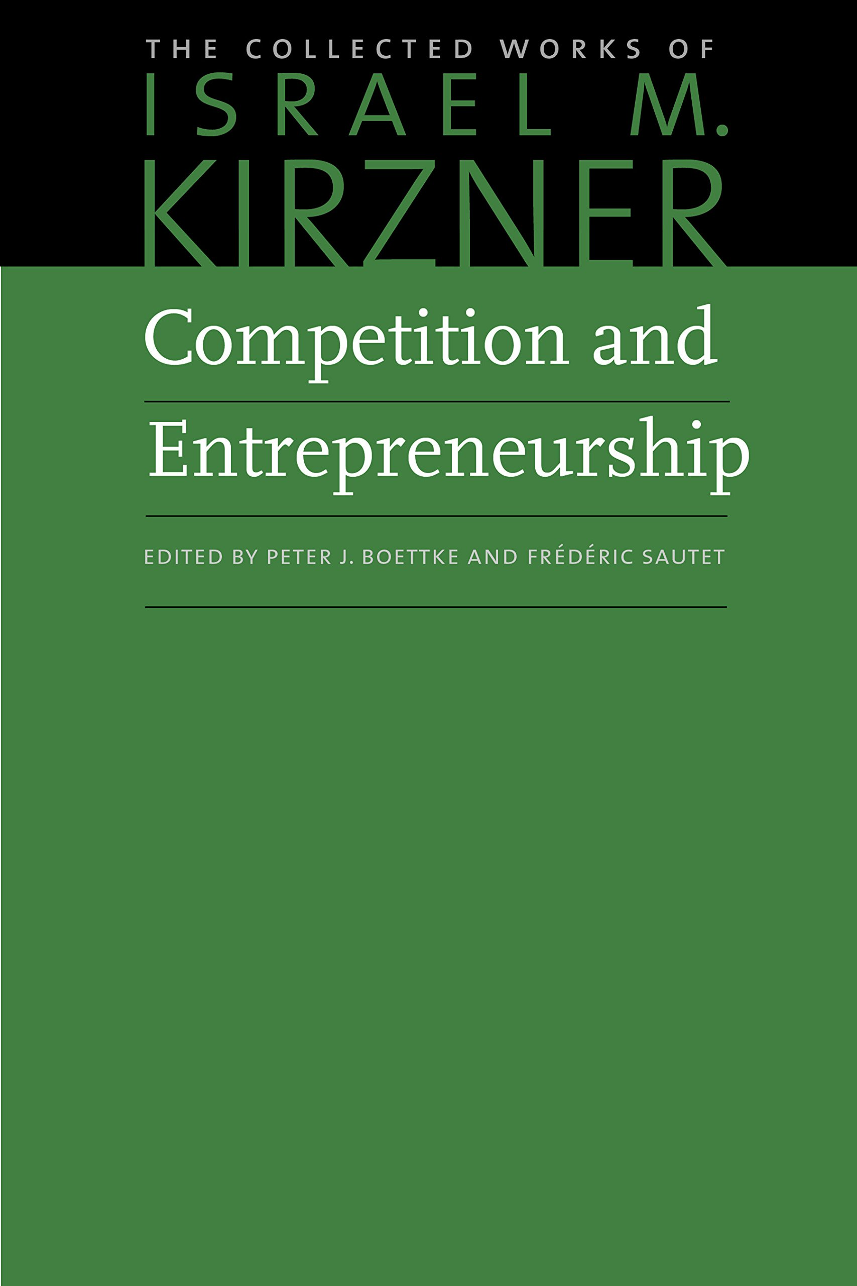 Competition and Entrepreneurship (The Collected Works of Israel M. Kirzner)
