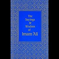 The Sayings & Wisdom of Imam `Ali