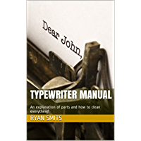 Typewriter Manual: An explanation of parts and how to clean everything! (English Edition)