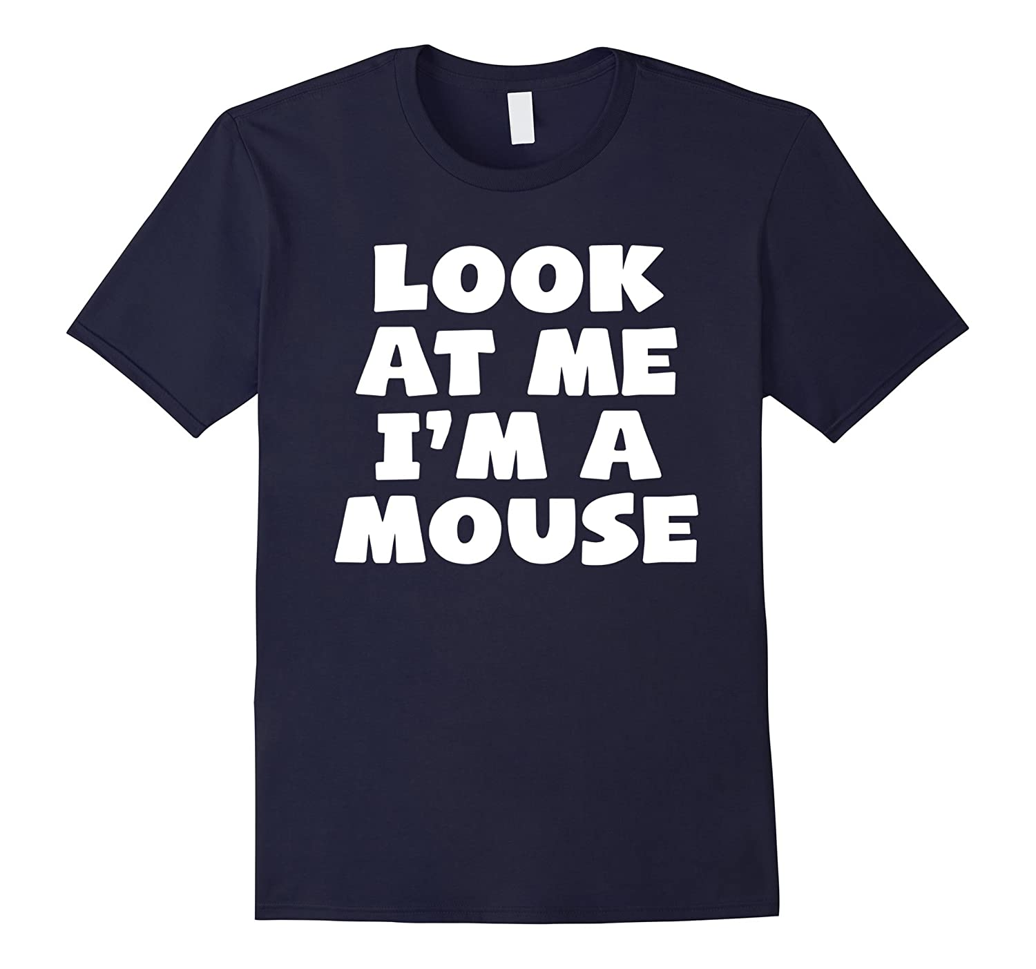 Look At Me I'm A Mouse Funny Halloween Costume T-Shirt-FL