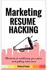 Marketing Resume Hacking: Shortcuts to outshining your peers and getting interviews (Business & Administration Book 3) Kindle Edition