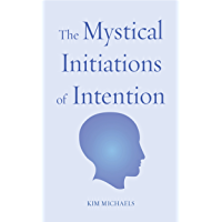 Mystical Initiations of Intention (The Path to Self-Mastery Book 6)