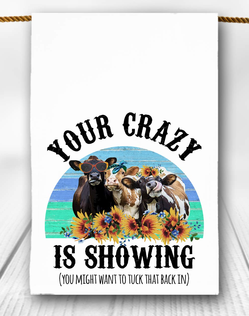 Funny Cow Tea Towel Blue Sunflowers Your Crazy Is Showing you might want to tuck that back in