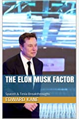 THE ELON MUSK FACTOR: SpaceX & Tesla Breakthroughs Kindle Edition