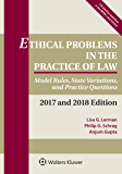 Ethical Problems in the Practice of Law: Model Rules, State Variations, and Practice Questions, 2017 and 2018 Edition (Supplements)